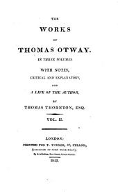 The Works of Mr. Thomas Otway: In Three Volumes, Volume 2