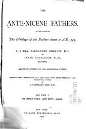 The Ante-Nicene Fathers: The apostolic fathers. Justin Martyr. Irenaeus