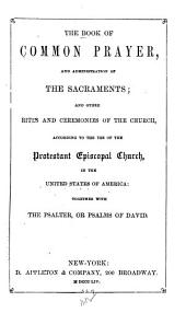 The Book of Common Prayer, and administration of the sacraments; and other rites and ceremonies of the Church ... together with the psalter, or Psalms of David