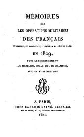 Memoires sur les operations militaires des Francais en Galice, en Portugal et dans la vallee du Tage en 1809 sous le commandement du Marechal Soult. Avec l atlas militaire