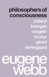 Philosophers of Consciousness: Polanyi, Lonergan, Voegelin, Ricoeur, Girard, Kierkegaard