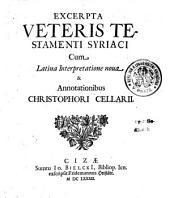 EXCERPTAE VETERIS TESTAMENTI SYRIACI Cum Latina Interpretatione noua & Annotationibus CHRISTOPHORI CELLARII