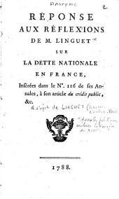 Réponse aux réflexions de M. Linguet sur la dette nationale en France, insérées dans le n° 116 de ses annales, à son article du crédit public, etc