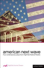 American Next Wave: Four Contemporary Plays from the HighTide Festival