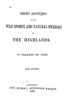 Short Sketches of the Wild Sports and Natural History of the Highlands PDF