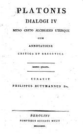 Platonis dialogi IV: Meno, Crito, Alcibiades uterque cum annotatione critica et exegetica