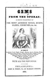 Gems from the Operas: a choice collection of the most admired songs, duets, glees, choruses, &c. &c. ... With all the new songs