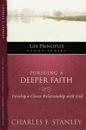 Pursuing a Deeper Faith: Develop a Closer Relationship with God