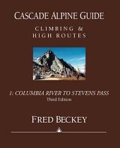 Cascade Alpine Guide: Columbia River to Stevens Pass: Climbing & High Routes, Edition 3