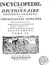Encyclopédie ou Dictionnaire universel raisonné des connoissances humaines: Volume 6