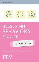 Besser mit Behavioral Finance - simplified: Finanzpsychologie in Theorie und Praxis