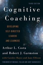 Cognitive Coaching: Developing Self-Directed Leaders and Learners, Edition 3
