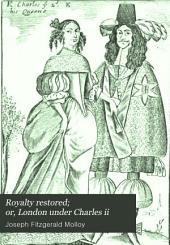 Royalty Restored: Or, London Under Charles II, Volume 2