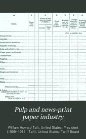 Pulp and news-print paper industry: message from the President of the United States transmitting a report by the Tariff Board relative to pulp and news-print paper industry