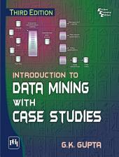 INTRODUCTION TO DATA MINING WITH CASE STUDIES: Edition 3