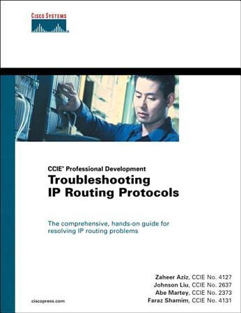 Troubleshooting IP Routing Protocols  CCIE Professional Development Series  PDF