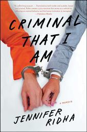 Criminal That I Am: A Memoir