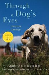 Through a Dog's Eyes (Enhanced Edition): Understanding Our Dogs by Understanding How They See the World