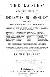 The Ladies' Complete Guide to Needle-work and Embroidery: Containing Clear and Practical Instructions Whereby Any One Can Easily Learn how to Do All Kins of Plain and Fancy Needlework ...