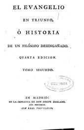El Evangelio en triunfo, ó Historia de un filósofo desengañado ...: tomo segundo