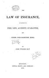 The Law of Insurance, as Applied to Fire, Life, Accident, Guarantee, and Other Non-maritime Risks