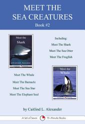 Meet the Sea Creatures #2: A Set of Seven 15-Minute Books