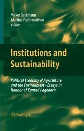 Institutions and Sustainability: Political Economy of Agriculture and the Environment - Essays in Honour of Konrad Hagedorn