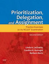Prioritization, Delegation, and Assignment - E-Book: Practice Exercises for the NCLEX Exam, Edition 2