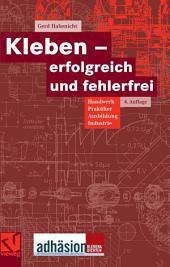 Kleben - erfolgreich und fehlerfrei: Handwerk, Praktiker, Ausbildung, Industrie, Ausgabe 4