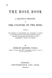 The Rose Book: A Practical Treatise on the Culture of the Rose. Comprising the Formation of the Rosarium, the Characters of Species and Varieties, Modes of Propagating, Planting, Pruning, Training and Preparing for Exhibition, and the Management of Roses in All Seasons