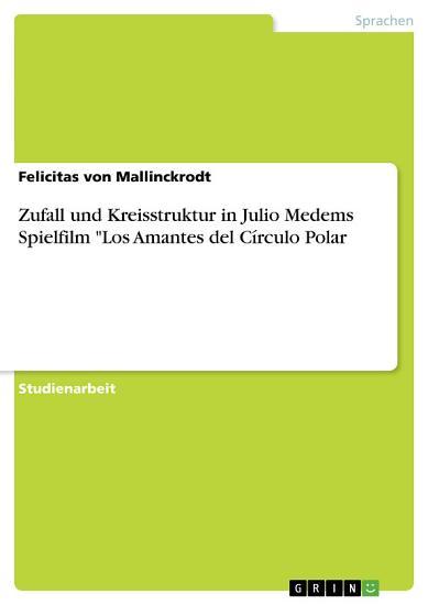 Zufall und Kreisstruktur in Julio Medems Spielfilm  Los Amantes del C  rculo Polar PDF