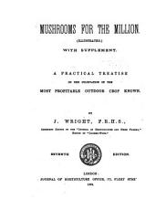 Mushrooms for the Million: Illustrated with Supplement, a Practical Treatise on the Cultivation of the Most Profitable Outdoor Crop Known
