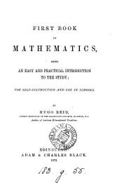 First Book of Mathematics: Being an Easy and Practical Introduction to the Study; for Self-instruction and Use in Schools