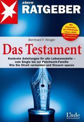 Das Testament: Konkrete Anleitungen für alle Lebensmodelle - vom Single bis zur Patchworkfamilie. Wie Sie Streit vermeiden und Steuern sparen