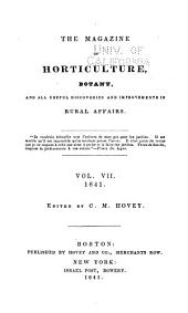 The Magazine of Horticulture, Botany, and All Useful Discoveries and Improvements in Rural Affairs: Volume 7