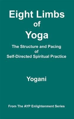Eight Limbs of Yoga   The Structure and Pacing of Self Directed Spiritual Practice