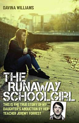 The Runaway Schoolgirl   This is the true story of my daughter s abduction by her teacher Jeremy Forrest