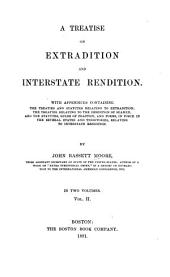 A Treatise on Extradition and Interstate Rendition: With Appendices Containing the Treaties and Statutes Relating to Extradition; the Treaties Relating to Desertion of Seamen; and the Statutes and Rules of Practice, and Forms, in Force in the Serveral States and Territories, Relating to Interstate Rendition, Volume 2