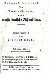 Taschenbibliothek für Theater-Freunde, oder, Neueste deutsche Schaubühne: Band 10