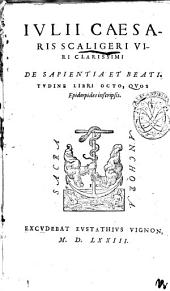 Iulii Caesaris Scaligeri ... De sapientia et beatitudine libri octo, quos Epidorpides inscripsit