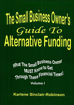 The Small Business Owner s Guide To Alternative Funding