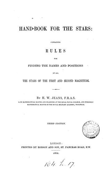 Hand book for the stars  containing rules for finding the names and positions of all the stars of the first and second magnitude PDF