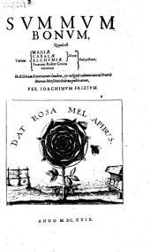 Summum bonum, quod est verum magiae cabalae alchymiae fratrum Roseae Crucis verorum subjectum