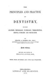 The Principles and Practice of Dentistry: Including Anatomy, Physiology, Therapeutics, Dental Surgery and Mechanism ...