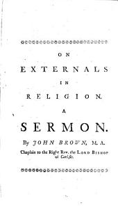 On the Use and Abuse of Externals in Religion: A Sermon