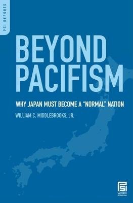 Beyond Pacifism  Why Japan Must Become a Normal Nation