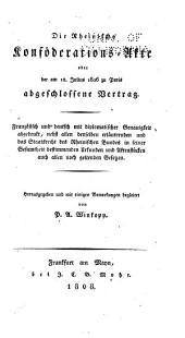 Die Rheinische Konföderations-Akte: oder der am 12. Julius, 1806, zu Paris abgeschlossene Vertrag