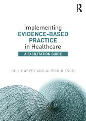 Implementing Evidence-Based Practice in Healthcare: A Facilitation Guide