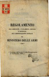 Regolamento sull'ammissione, avanzamento, servizio e disciplina nell'amministrazione centrale del Ministero delle Armi esecuzione dell'articolo 9. della riorganizzazione del 22 dicembre 1858
