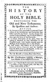 The History of the Holy Bible, Containing the Old and New Testaments. By Question and Answer, Etc